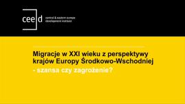 """[RELACJA] Prezentacja raportu CEED Institute """"Migracje w XXI wieku z perspektywy krajów Europy Środkowo-Wschodniej – szansa czy zagrożenie?"""""""