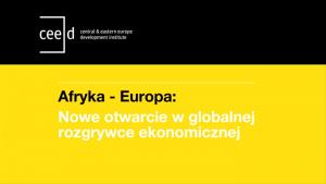 Relacja z prezentacji raportu CEED Institute: Afryka - Europa: nowe otwarcie w globalnej rozgrywce ekonomicznej Wszystkie newsy