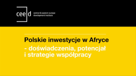 [RELACJA] Debata CEED Institute Polskie inwestycje w Afryce - doświadczenia, potencjał i strategia współpracy z 18 marca 2014 r.
