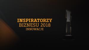 Relacja: Inspiratorzy Biznesu - Innowacje