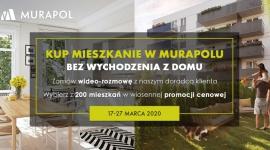 Murapol oferuje zakup mieszkania bez wychodzenia z domu oraz promocję cenową