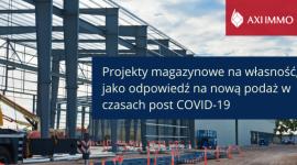 Projekty magazynowe na własność - odpowiedź na nową podaż w czasie post COVID-19