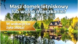 Masz domek letniskowy lub wolne mieszkanie? W wakacje to żyła złota!