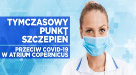 Szczepienia przeciw COVID-19 w Atrium Copernicus