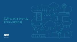 Jak cyfryzuje się branża produkcyjna? Nowy raport od S&T