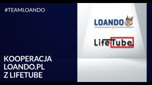 Loando.pl rozpoczyna współpracę z LifeTube.
