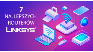 7 najlepszych routerów Linksys 2019