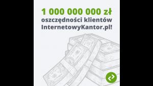 Miliard złotych oszczędności klientów serwisu InternetowyKantor.pl!
