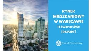 Rynek mieszkaniowy w Warszawie w III kw. 2021 [RAPORT] Biuro prasowe